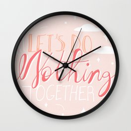 Let's Do Nothing Together Wall Clock
