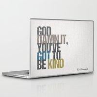 kurt vonnegut Laptop & iPad Skins featuring God damn it, you've got to be kind – Kurt Vonnegut quote by MissQuote