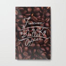 Forever Black Coffee design Metal Print