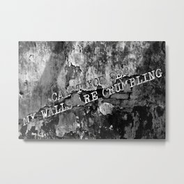 Can't You See My Walls Are Crumbling Metal Print