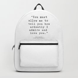 You must allow me to tell you how ardently I admire and love you. Pride and Prejudice Backpack