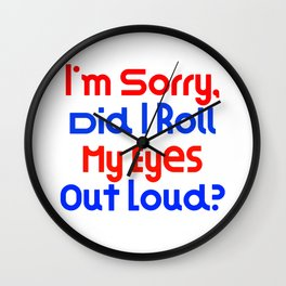 I'm Sorry, Did I Roll My Eyes Out Loud?   Very Fun Gift Idea Wall Clock