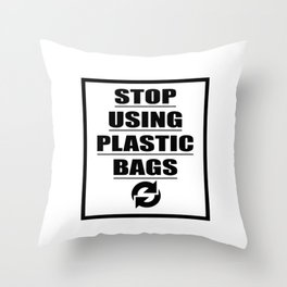 Stop Using Plastic Bags Throw Pillow