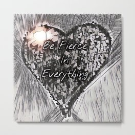 Be Fierce Metal Print