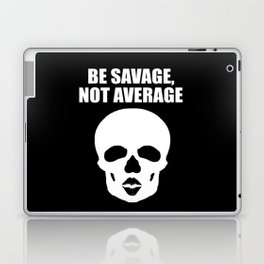 Be savage not average funny quote Laptop & iPad Skin