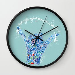 Everything is gonna be alright   always believe it   It is the first step to making it real Wall Clock