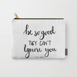 Be so good they can´t ignore you Carry-All Pouch