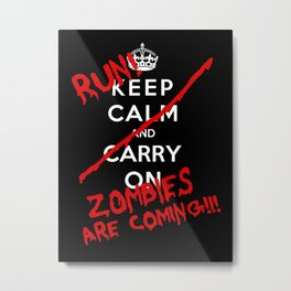 Keep Calm And Run Zombies Are Coming Metal Print