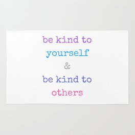 BE KIND TO YOURSELF AND BE KIND TO OTHERS Rug