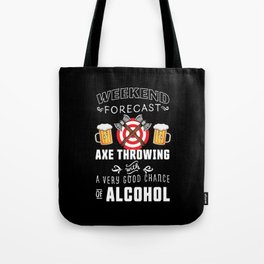 Weekend Forecast: Axe throwing & Alcohol Tote Bag
