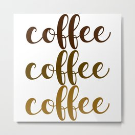 COFFEE COFFEE COFFEE Metal Print