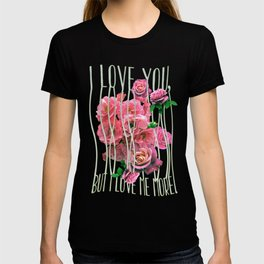 I love you, but I love me more T-shirt