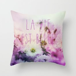 La Vie Est Belle Throw Pillow