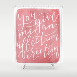 You Give Me An Affection Erection Shower Curtain