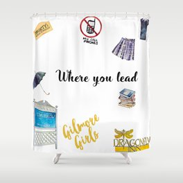 Where you lead Shower Curtain