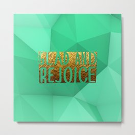 GLAD & REJOICE #GoldenPsalms Metal Print