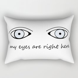 My Eyes Are Right Here Rectangular Pillow