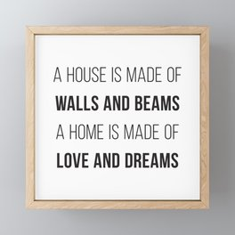 A House is Made of Walls and Beams a Home is Made of Love and Dreams Framed Mini Art Print