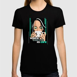 When Coffee is Life T-shirt