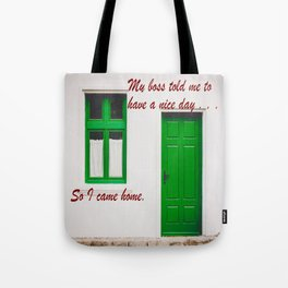 The Boss said to have a nice day . . . So I came home. Tote Bag