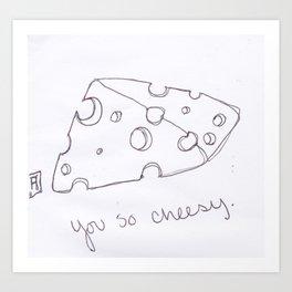 So Cheese Art Print