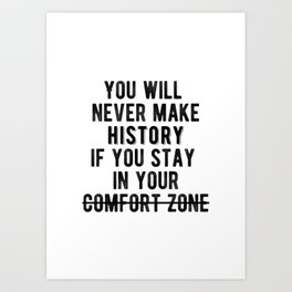 Inspirational - Don't Stay In Your Comfort Zone Art Print