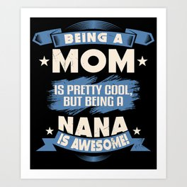 Being A Mom Is Cool Being A Nana Is Awesome Art Print