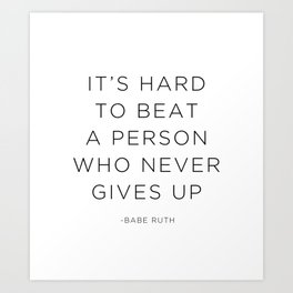 It's hard to beat a person who never gives up. Art Print