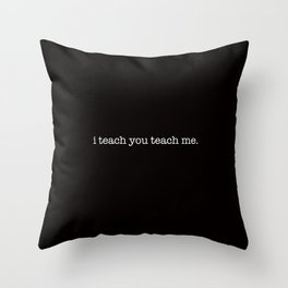 i teach you teach me. Throw Pillow
