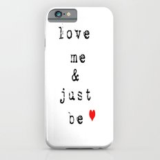 Love Me and Just Be  iPhone 6s Slim Case