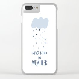 Never mind the weather Clear iPhone Case