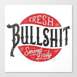 Fresh Bullshit Served Daily Canvas Print