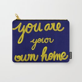 You are your own home. Carry-All Pouch