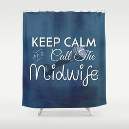 Keep Calm and Call The Midwife Shower Curtain