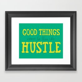Good Things Come To Those Who Hustle Framed Art Print