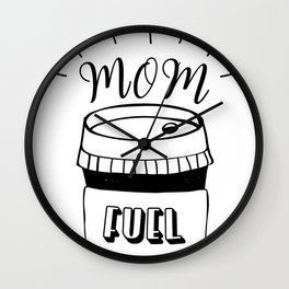 Mom Fuel Coffee Lover Wall Clock