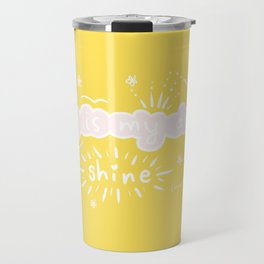 Today is my day to shine (insert coffee to start) Travel Mug
