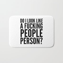 DO I LOOK LIKE A FUCKING PEOPLE PERSON? Bath Mat