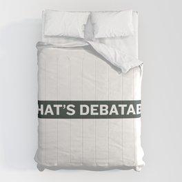 THAT'S DEBATABLE Comforters