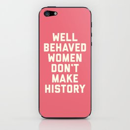 Well Behaved Women Feminist Quote iPhone Skin