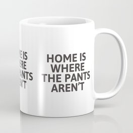 Home is where the pants aren't Coffee Mug