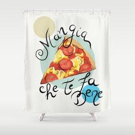 Pizza Mangia che te fa bene Shower Curtain