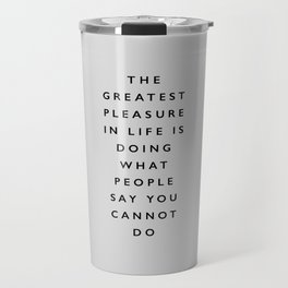 The Greatest Pleasure in Life is Doing What People Say You Cannot Do inspiring typography quote Travel Mug