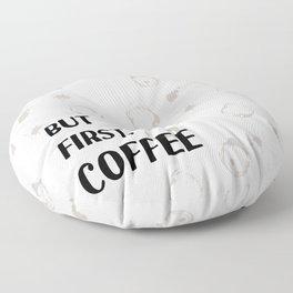 But First, Coffee - Caffeine Addicts Unite! Floor Pillow