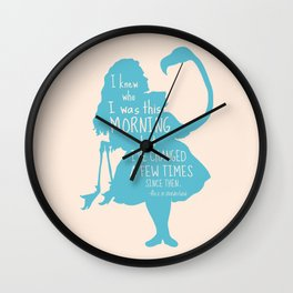 I Knew Who I was this Morning but I've Changed a Few Times Since Then Wall Clock