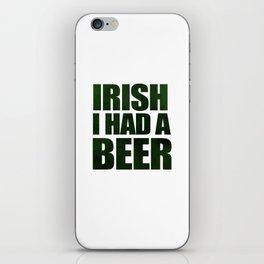 Irish I Had A Beer iPhone Skin
