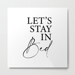 Let's stay in bed Metal Print