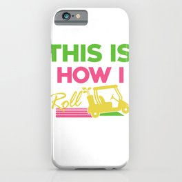 This Is How I Roll Funny Golf Cart Club iPhone Case