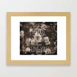 Isaiah 43:4 Framed Art Print