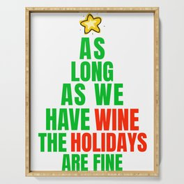 Christmas Fun As Long As We Have Wine The Holidays are Fine Wine Lover Serving Tray